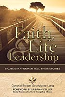 Faith, Life and Leadership: 8 Canadian Women Tell Their Stories