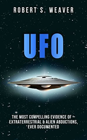 UFOs: The most compelling evidence of– extraterrestrial & alien abductions, ever documented (UFO nonfiction, Dimensional, government secrets, area 51)