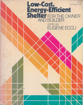 Low-Cost, Energy-Efficient Shelter for the Owner and Builder by Eugene Eccli