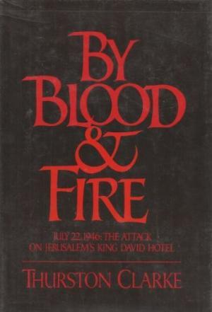 By Blood & Fire: the Attack on the King David Hotel