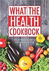 What the Health Cookbook