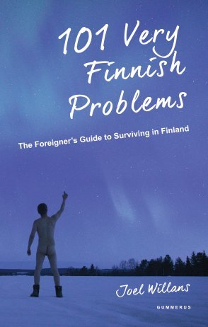 101 Very Finnish Problems: The Foreigner's Guide to Surviving in Finland