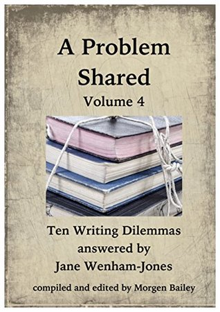 A Problem Shared - Volume Four: Ten Writing Dilemmas answered by Jane Wenham-Jones