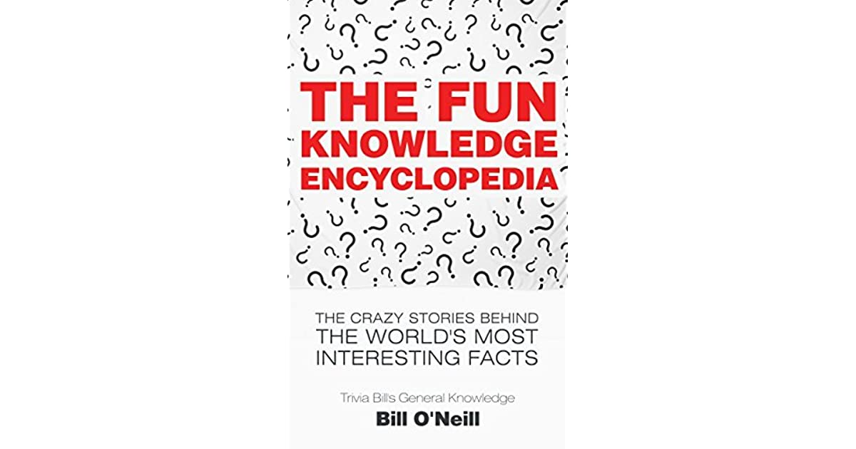 The Fun Knowledge Encyclopedia: The Crazy Stories Behind the World's