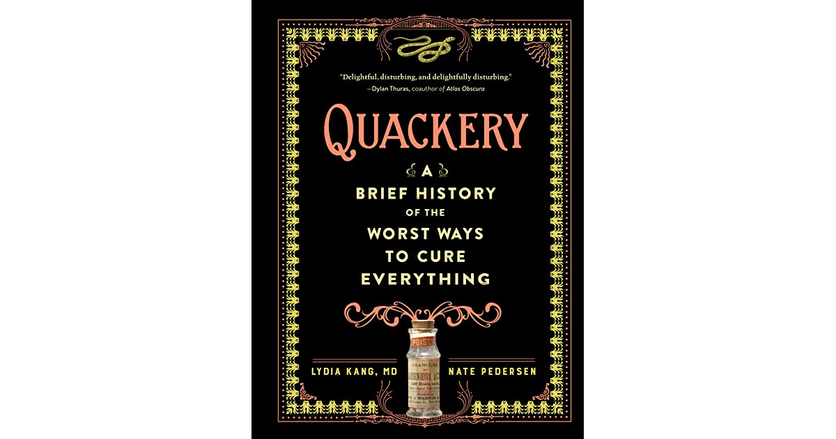Quackery: A Brief History of the Worst Ways to Cure Everything by