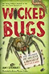 Wicked Bugs: The Meanest, Deadliest, Grossest Bugs on Earth