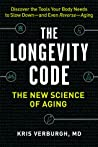 The Longevity Code: The New Science of Aging