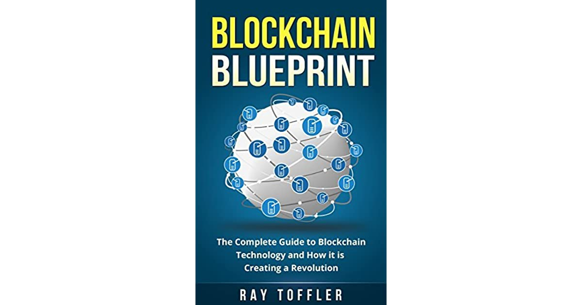 Blockchain blueprint the complete guide to blockchain technology blockchain blueprint the complete guide to blockchain technology and how it is creating a revolution by ray toffler malvernweather Image collections