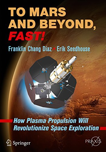 To Mars and Beyond, Fast! How Plasma Propulsion Will Revolutionize Space Exploration (Springer Praxis Books)