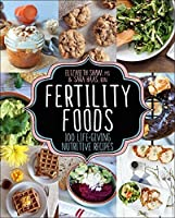 Fertility Foods: Over 100 Life-Giving Nutritive Recipes