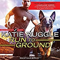 Run to Ground (Rocky Mountain K9 Unit, #1)