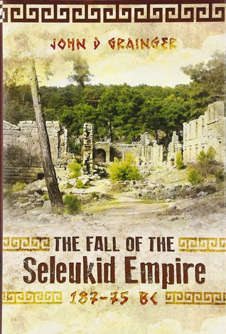 The Fall of the Seleukid Empire, 187 - 75 BC
