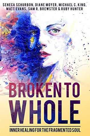 Broken To Whole: Inner Healing for the Fragmented Soul by Seneca