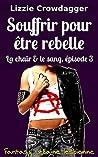 Souffrir pour être rebelle