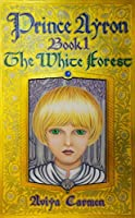 The White Forest (The Legend of Prince Ayron #1)