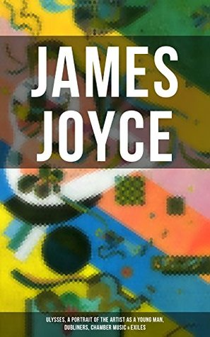 JAMES JOYCE: Ulysses, A Portrait of the Artist as a Young Man, Dubliners, Chamber Music & Exiles