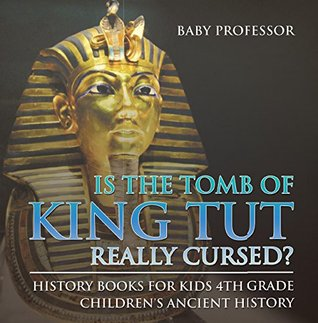 Is The Tomb of King Tut Really Cursed? History Books for Kids 4th Grade | Children's Ancient History