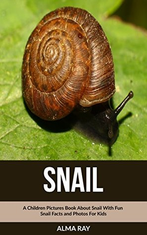 Childrens Book of Amazing Photos and Fun Facts about Snail Snail