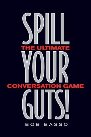 Spill Your Guts!: The Ultimate Conversation Game