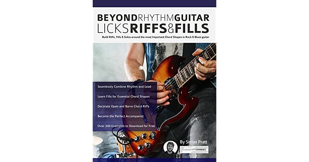 Beyond Rhythm Guitar: Riffs, Licks and Fills: Build Riffs, Fills ...