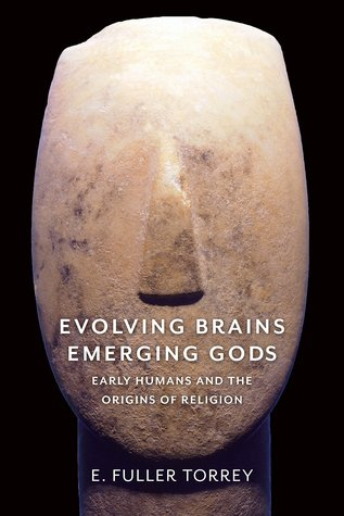 Evolving Brains, Emerging Gods by E. Fuller Torrey