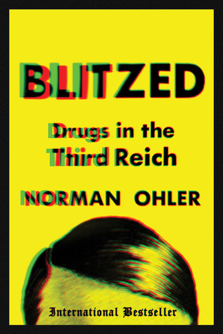 Norman Ohler - Blitzed- Drugs in the Third Reich I
