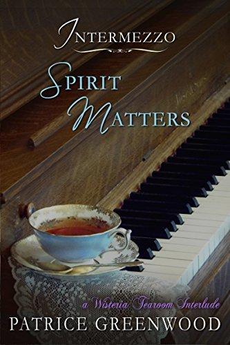 Intermezzo: Spirit Matters: A Wisteria Tearoom Interlude