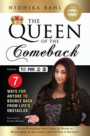 The Queen of the Comeback: 7 Ways for Anyone to Bounce Back from Life's Obstacles - Win at Everything from Careers & Wealth to Relationships & Spirituality (And All Else in Between)