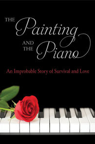 The Painting and the Piano An Improbable Story of Survival and Love