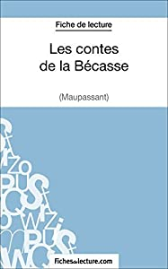 Les contes de la Bécasse de Maupassant (Fiche de lecture): Analyse complète de l'oeuvre