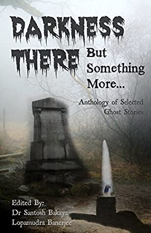 Darkness There - But Something More: An Anthology of Selected Ghost Stories