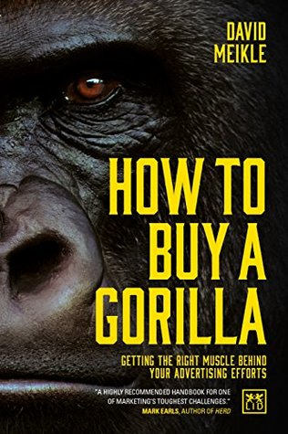 How to Buy a Gorilla:Getting the right muscle behind your advertising efforts
