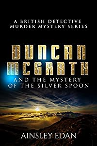 A British Detective Murder Mystery Series: Duncan McGrath and The Mystery of The Silver Spoon