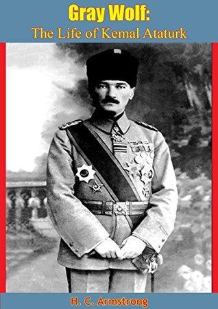Gray Wolf: The Life of Kemal Ataturk