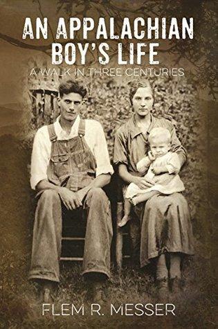 An Appalachian Boy's Life: A Walk in Three Centuries