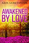 Awakened by Love by Azin Sametipour