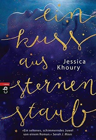 Ein Kuss aus Sternenstaub by Jessica Khoury