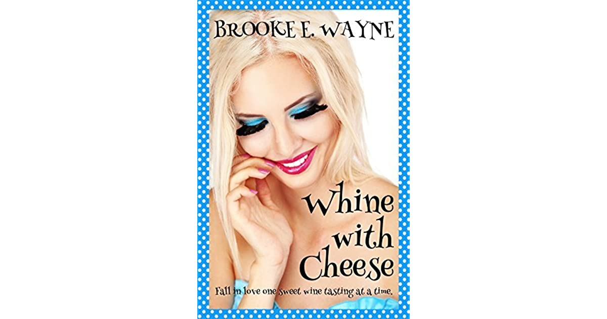 Whine With Cheese By Brooke E Wayne