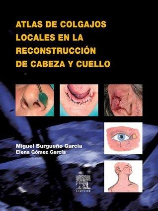 Atlas de colgajos locales en la reconstrucción de cabeza y cuello: --