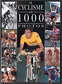Le Cyclisme en 1000 Photos
