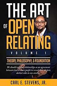 The Art of Open Relating: Volume 1: Theory, Philosophy, & Foundation