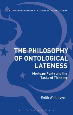 The Philosophy of Ontological Lateness Merleau-Ponty and the Tasks of Thinking