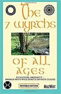 The 7 Wyrths of All Ages: A Celestial Prophecy - Awaken with Wild Spirit's Infinite Guides