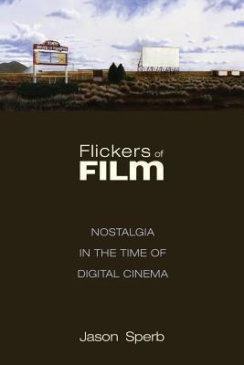 Flickers of Film: Nostalgia in the Time of Digital Cinema
