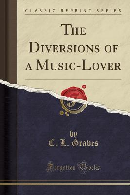 The Diversions of a Music-Lover (Classic Reprint)