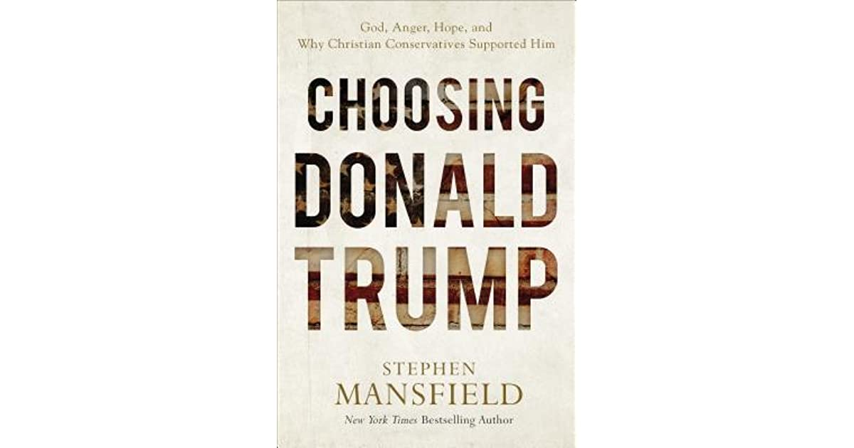 Choosing Donald Trump: God, Anger, Hope, and Why Christian