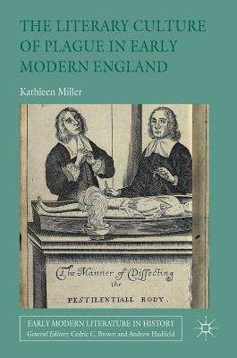 The Literary Culture of Plague in Early Modern England (Early Modern Literature in History)