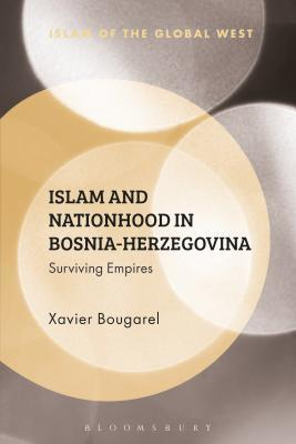 Islam and Nationhood in Bosnia-Herzegovina Surviving Empires