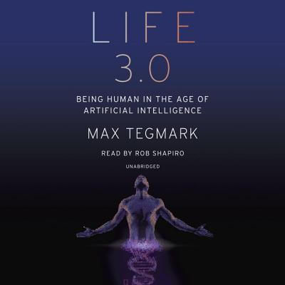 Life 3 0: Being Human in the Age of Artificial Intelligence