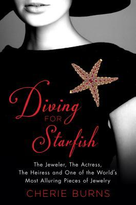 Diving for Starfish The Jeweler, the Actress, the Heiress, and One of the World's Most Alluring Pieces of Jewelry